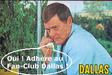 Oui, adh�re au fan-club Dallas